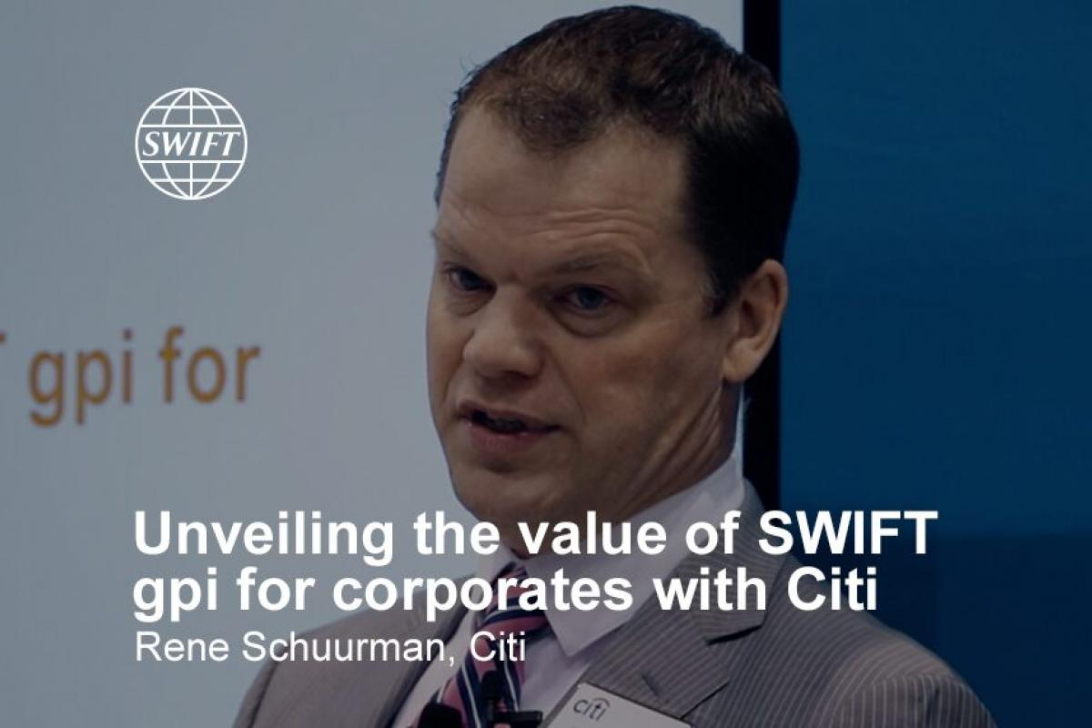 Unveiling the value of SWIFT gpi for corporates with Citi - Rene Schuurman