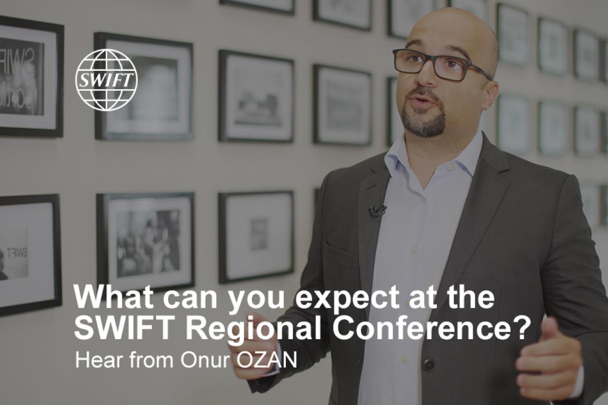 Onur Ozan: What can you expect at the SWIFT Regional Conference