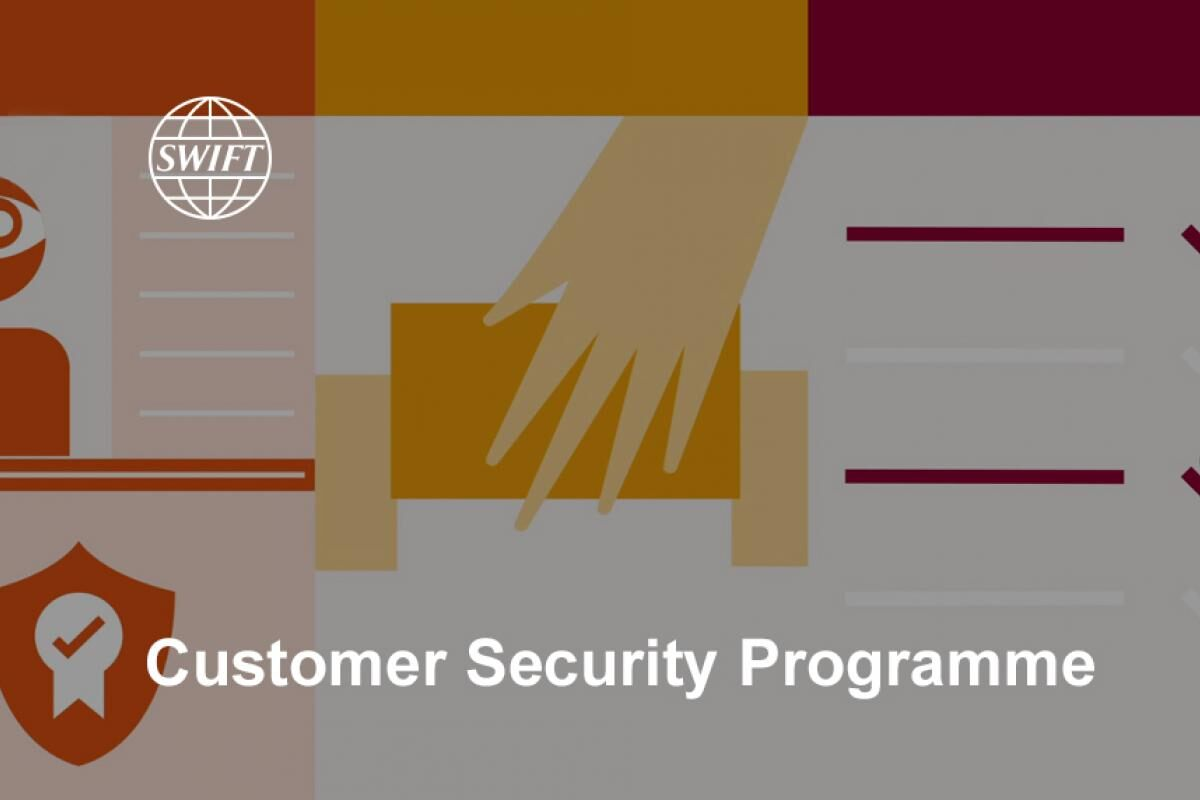 SWIFT Customer Security Programme CSP - Reinforcing the security of the global banking system